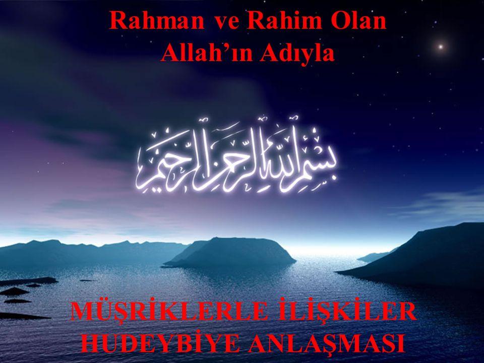 Rahman ve Rahim Olan Allah'ın Adıyla MÜŞRİKLERLE İLİŞKİLER HUDEYBİYE ANLAŞMASI