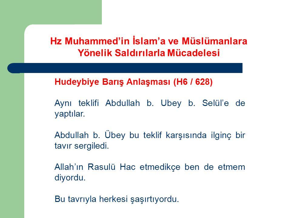 Hz Muhammed'in İslam'a ve Müslümanlara Yönelik Saldırılarla Mücadelesi Hudeybiye Barış Anlaşması (H6 / 628) Aynı teklifi Abdullah b. Ubey b. Selül'e d