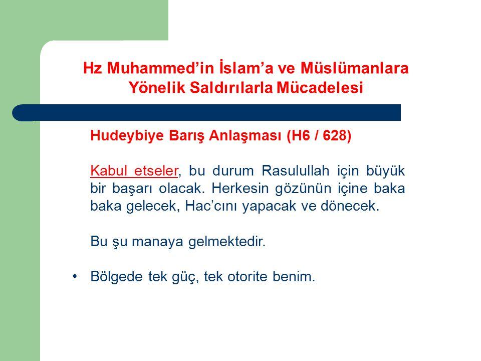 Hz Muhammed'in İslam'a ve Müslümanlara Yönelik Saldırılarla Mücadelesi Hudeybiye Barış Anlaşması (H6 / 628) Kabul etseler, bu durum Rasulullah için bü