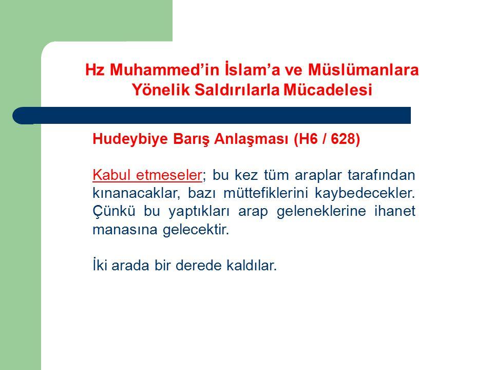 Hz Muhammed'in İslam'a ve Müslümanlara Yönelik Saldırılarla Mücadelesi Hudeybiye Barış Anlaşması (H6 / 628) Kabul etmeseler; bu kez tüm araplar tarafı