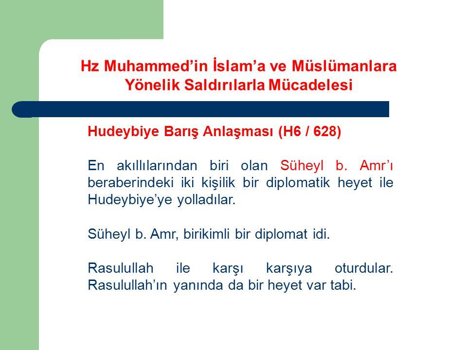 Hz Muhammed'in İslam'a ve Müslümanlara Yönelik Saldırılarla Mücadelesi Hudeybiye Barış Anlaşması (H6 / 628) En akıllılarından biri olan Süheyl b. Amr'
