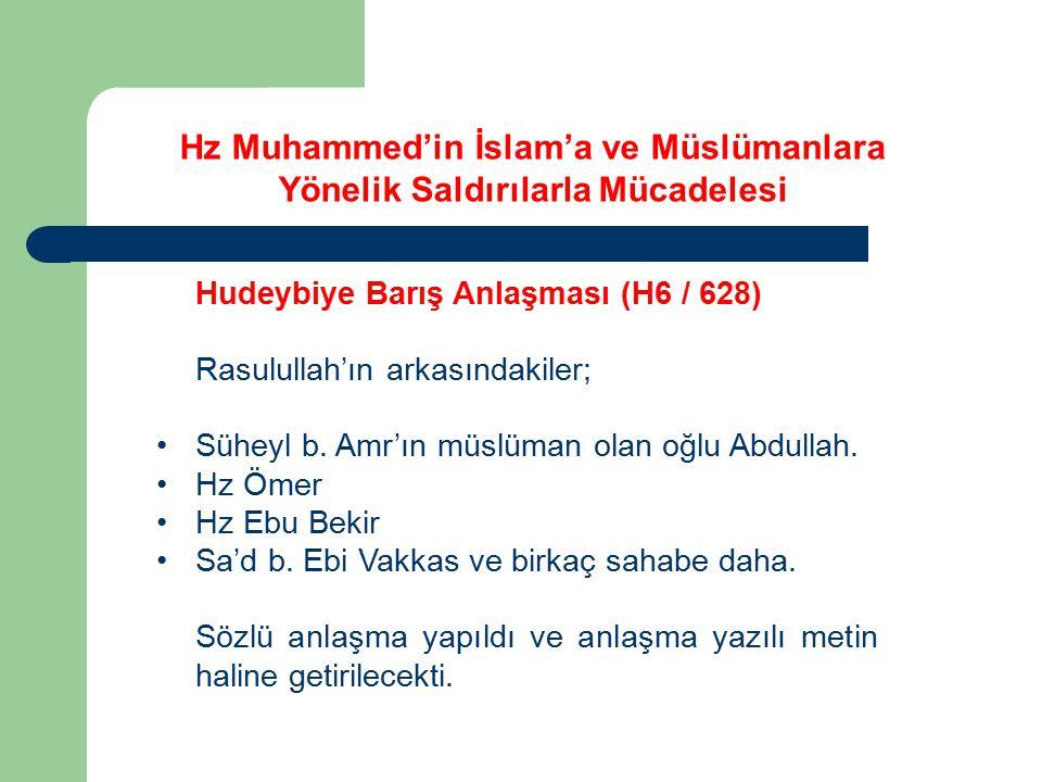 Hz Muhammed'in İslam'a ve Müslümanlara Yönelik Saldırılarla Mücadelesi Hudeybiye Barış Anlaşması (H6 / 628) Rasulullah'ın arkasındakiler; Süheyl b. Am