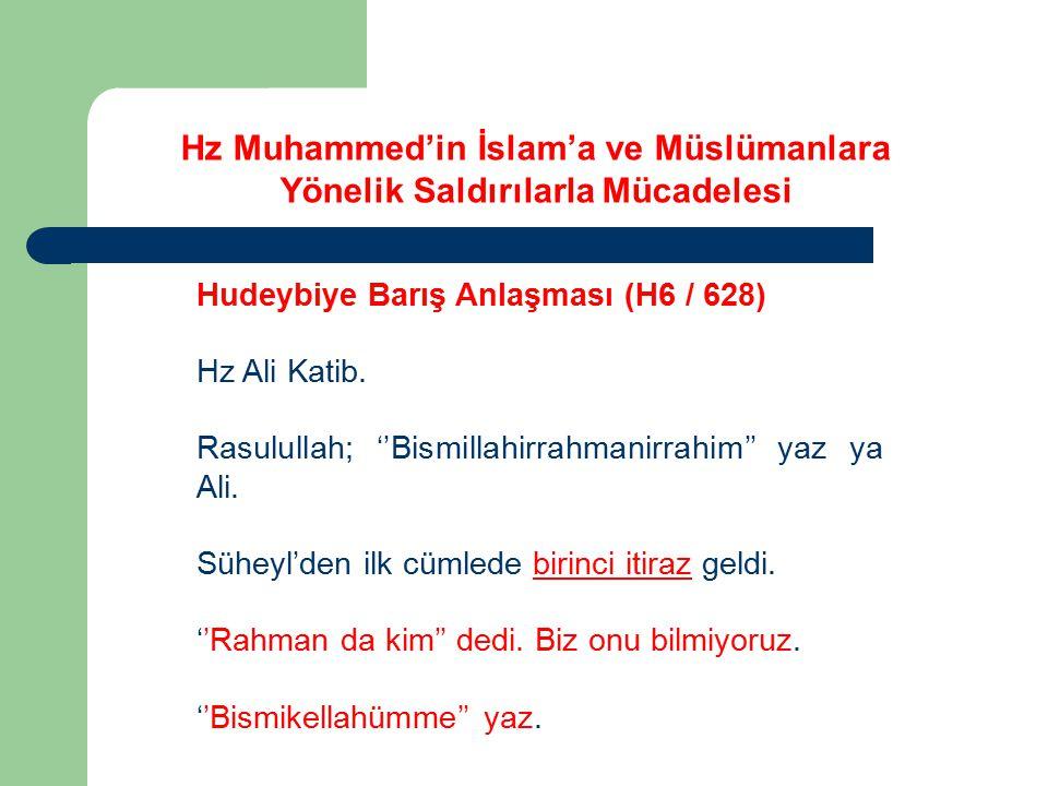 Hz Muhammed'in İslam'a ve Müslümanlara Yönelik Saldırılarla Mücadelesi Hudeybiye Barış Anlaşması (H6 / 628) Hz Ali Katib. Rasulullah; ''Bismillahirrah