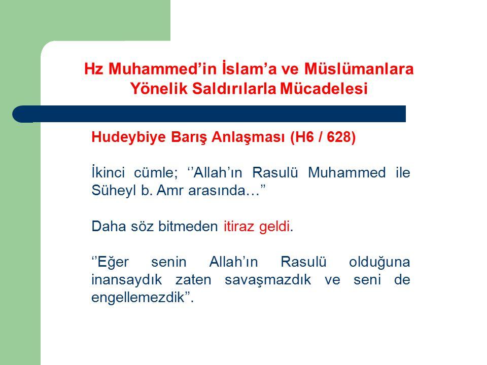 Hz Muhammed'in İslam'a ve Müslümanlara Yönelik Saldırılarla Mücadelesi Hudeybiye Barış Anlaşması (H6 / 628) İkinci cümle; ''Allah'ın Rasulü Muhammed i