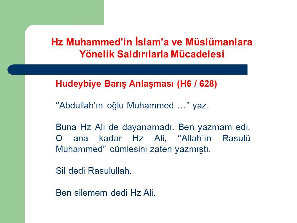 Hz Muhammed'in İslam'a ve Müslümanlara Yönelik Saldırılarla Mücadelesi Hudeybiye Barış Anlaşması (H6 / 628) ''Abdullah'ın oğlu Muhammed …'' yaz. Buna