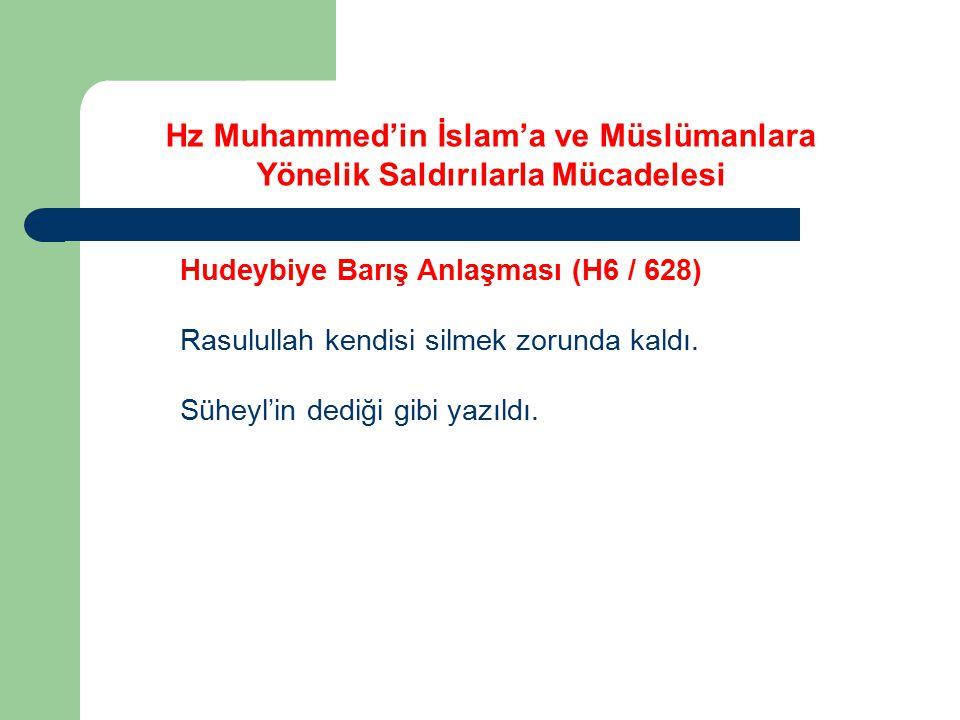 Hz Muhammed'in İslam'a ve Müslümanlara Yönelik Saldırılarla Mücadelesi Hudeybiye Barış Anlaşması (H6 / 628) Rasulullah kendisi silmek zorunda kaldı. S