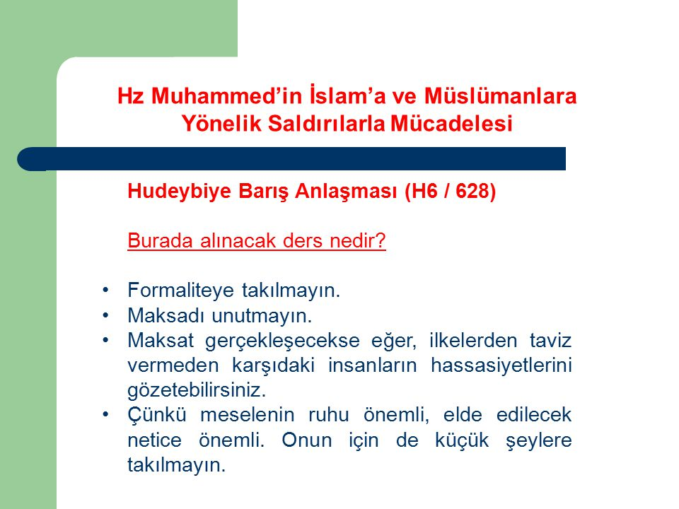 Hz Muhammed'in İslam'a ve Müslümanlara Yönelik Saldırılarla Mücadelesi Hudeybiye Barış Anlaşması (H6 / 628) Burada alınacak ders nedir? Formaliteye ta