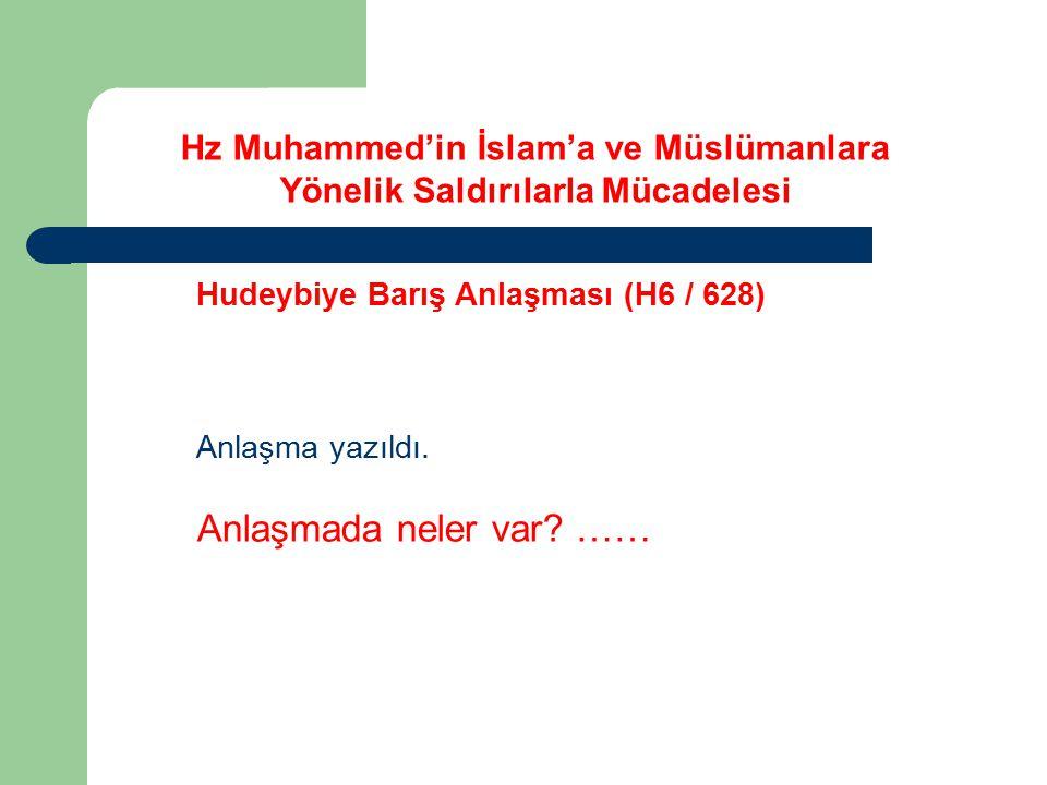 Hz Muhammed'in İslam'a ve Müslümanlara Yönelik Saldırılarla Mücadelesi Hudeybiye Barış Anlaşması (H6 / 628) Anlaşma yazıldı. Anlaşmada neler var? ……