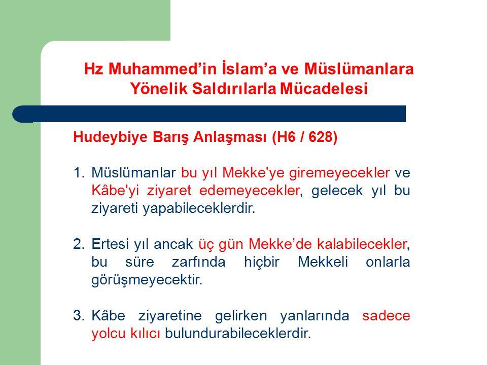Hudeybiye Barış Anlaşması (H6 / 628) 1.Müslümanlar bu yıl Mekke'ye giremeyecekler ve Kâbe'yi ziyaret edemeyecekler, gelecek yıl bu ziyareti yapabilece
