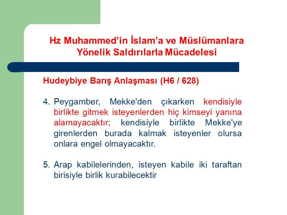 Hudeybiye Barış Anlaşması (H6 / 628) 4.Peygamber, Mekke'den çıkarken kendisiyle birlikte gitmek isteyenlerden hiç kimseyi yanına alamayacaktır; kendis