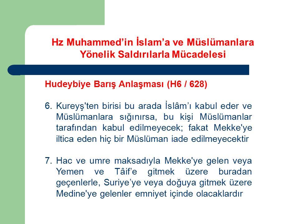 Hudeybiye Barış Anlaşması (H6 / 628) 6.Kureyş'ten birisi bu arada İslâm'ı kabul eder ve Müslümanlara sığınırsa, bu kişi Müslümanlar tarafından kabul e
