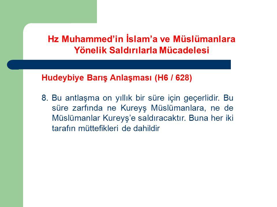 Hudeybiye Barış Anlaşması (H6 / 628) 8. Bu antlaşma on yıllık bir süre için geçerlidir. Bu süre zarfında ne Kureyş Müslümanlara, ne de Müslümanlar Kur