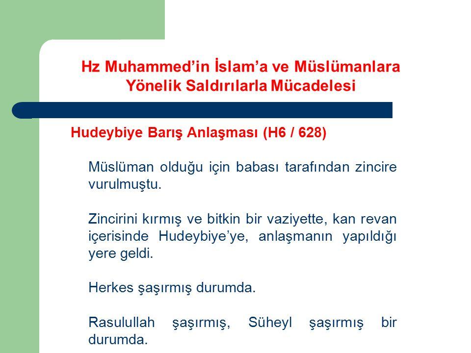 Hudeybiye Barış Anlaşması (H6 / 628) Müslüman olduğu için babası tarafından zincire vurulmuştu. Zincirini kırmış ve bitkin bir vaziyette, kan revan iç