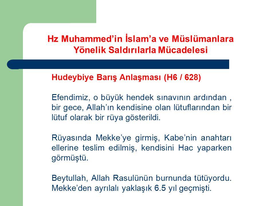 Hz Muhammed'in İslam'a ve Müslümanlara Yönelik Saldırılarla Mücadelesi Hudeybiye Barış Anlaşması (H6 / 628) Efendimiz, o büyük hendek sınavının ardınd