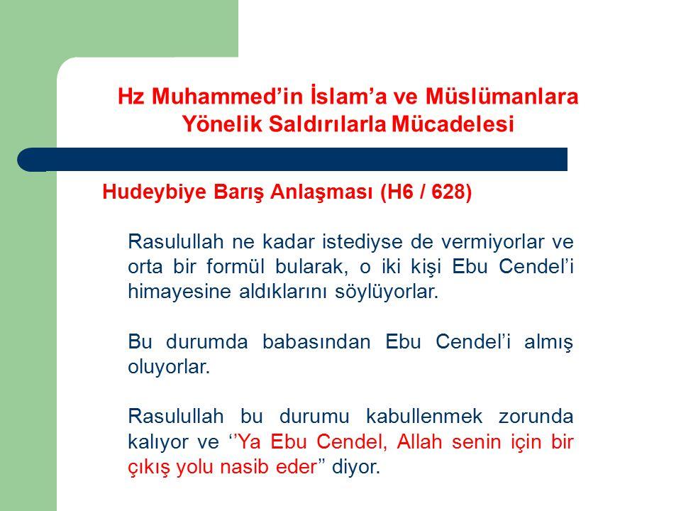 Hudeybiye Barış Anlaşması (H6 / 628) Rasulullah ne kadar istediyse de vermiyorlar ve orta bir formül bularak, o iki kişi Ebu Cendel'i himayesine aldık