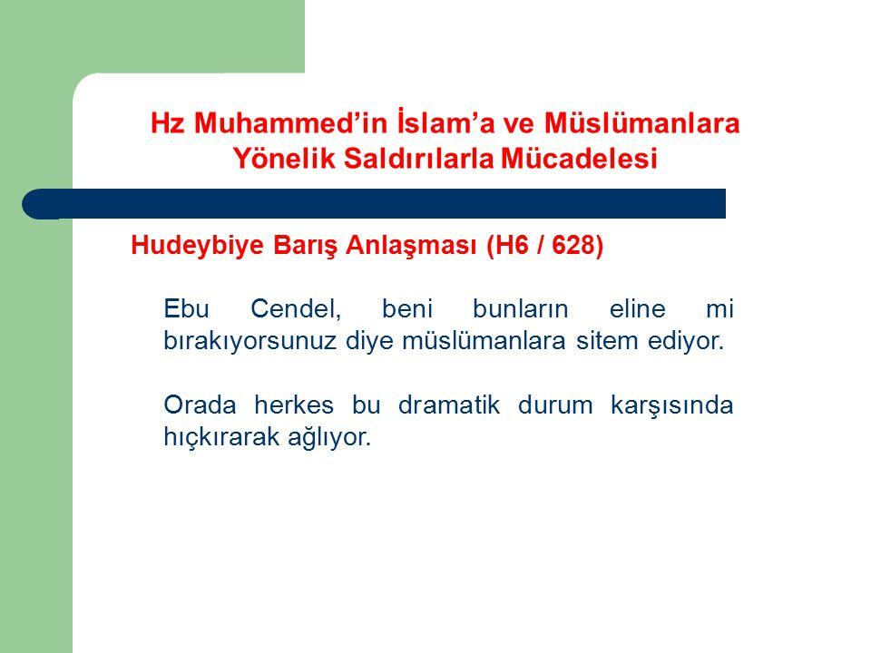 Hudeybiye Barış Anlaşması (H6 / 628) Ebu Cendel, beni bunların eline mi bırakıyorsunuz diye müslümanlara sitem ediyor. Orada herkes bu dramatik durum