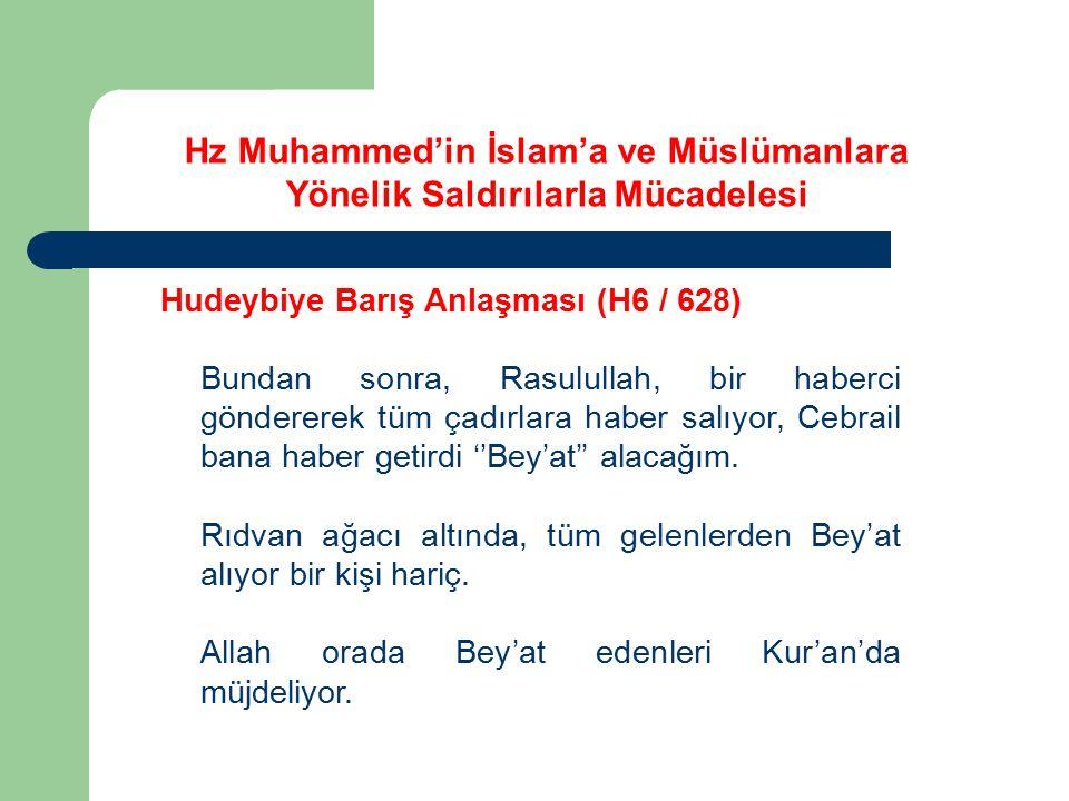 Hudeybiye Barış Anlaşması (H6 / 628) Bundan sonra, Rasulullah, bir haberci göndererek tüm çadırlara haber salıyor, Cebrail bana haber getirdi ''Bey'at