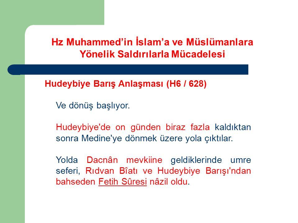 Hudeybiye Barış Anlaşması (H6 / 628) Ve dönüş başlıyor. Hudeybiye'de on günden biraz fazla kaldıktan sonra Medine'ye dönmek üzere yola çıktılar. Yolda