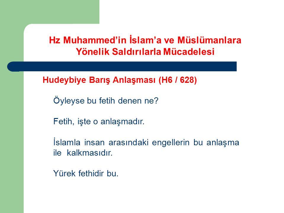 Hudeybiye Barış Anlaşması (H6 / 628) Öyleyse bu fetih denen ne? Fetih, işte o anlaşmadır. İslamla insan arasındaki engellerin bu anlaşma ile kalkmasıd