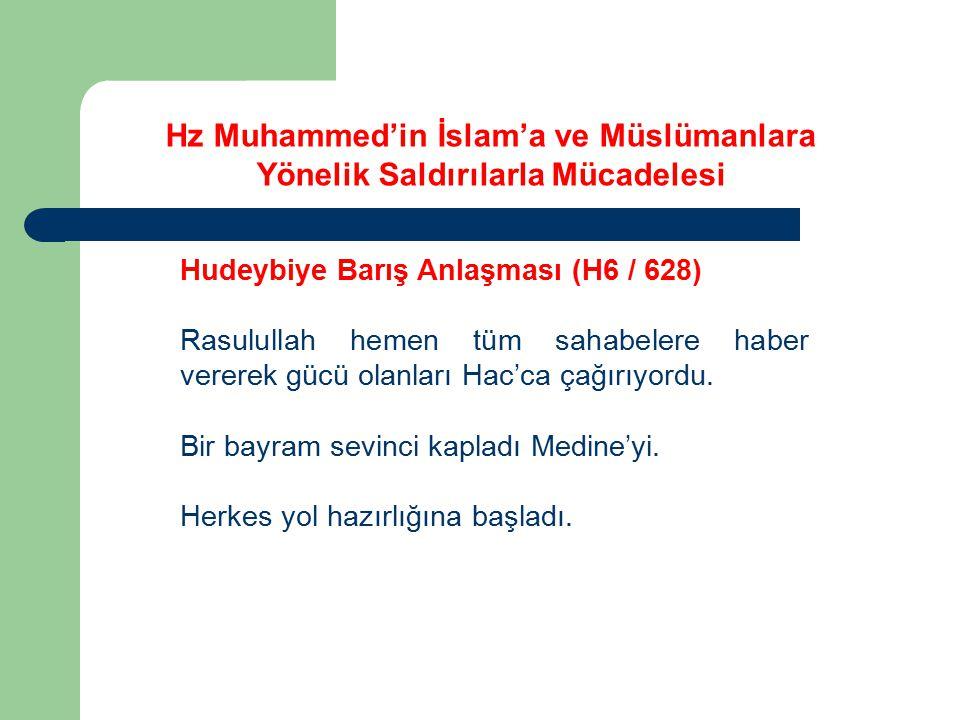 Hz Muhammed'in İslam'a ve Müslümanlara Yönelik Saldırılarla Mücadelesi Hudeybiye Barış Anlaşması (H6 / 628) Rasulullah hemen tüm sahabelere haber vere