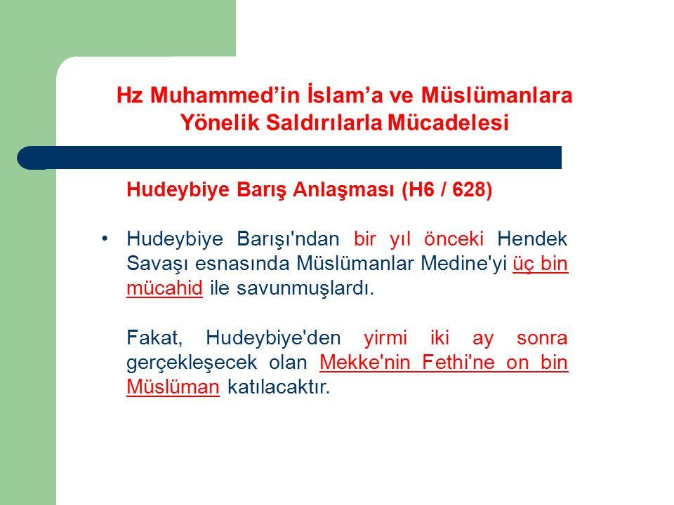 Hudeybiye Barış Anlaşması (H6 / 628) Hudeybiye Barışı'ndan bir yıl önceki Hendek Savaşı esnasında Müslümanlar Medine'yi üç bin mücahid ile savunmuşlar