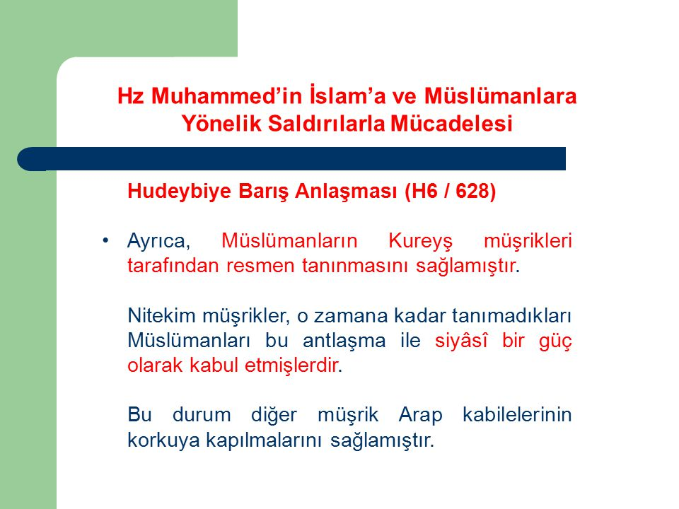 Hudeybiye Barış Anlaşması (H6 / 628) Ayrıca, Müslümanların Kureyş müşrikleri tarafından resmen tanınmasını sağlamıştır. Nitekim müşrikler, o zamana ka