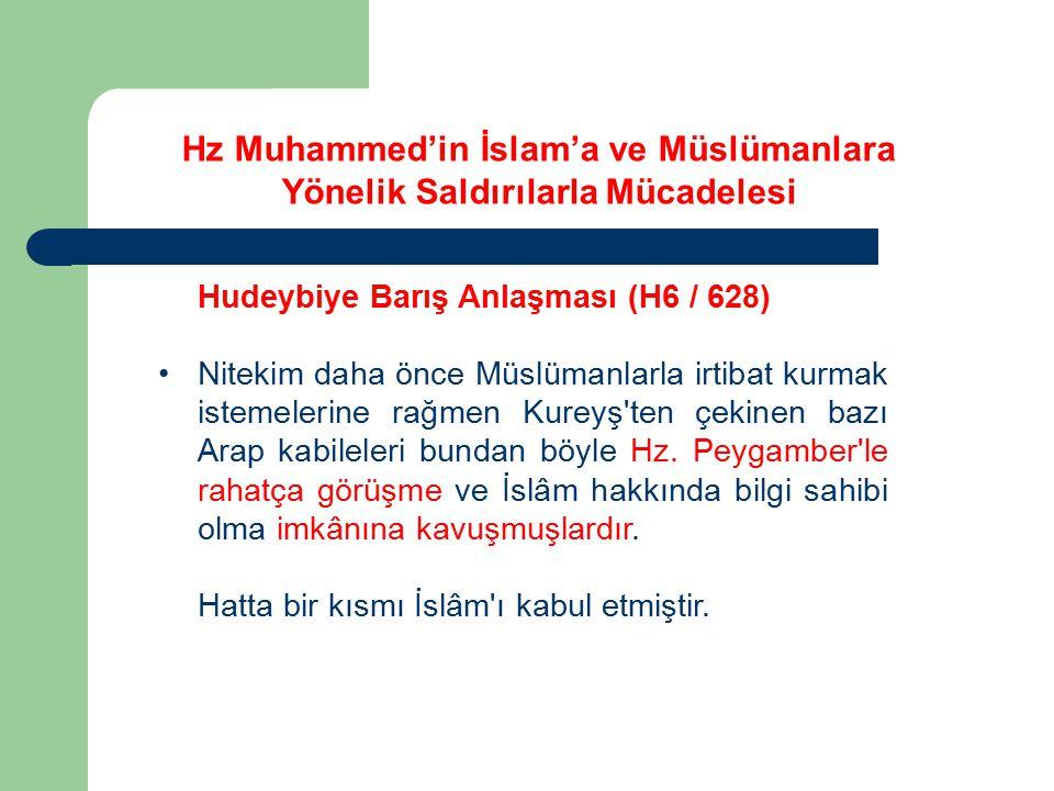 Hudeybiye Barış Anlaşması (H6 / 628) Nitekim daha önce Müslümanlarla irtibat kurmak istemelerine rağmen Kureyş'ten çekinen bazı Arap kabileleri bundan