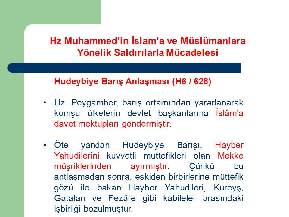 Hudeybiye Barış Anlaşması (H6 / 628) Hz. Peygamber, barış ortamından yararlanarak komşu ülkelerin devlet başkanlarına İslâm'a davet mektupları gönderm