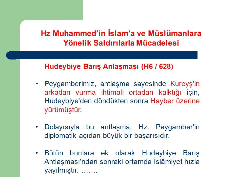 Hudeybiye Barış Anlaşması (H6 / 628) Peygamberimiz, antlaşma sayesinde Kureyş'in arkadan vurma ihtimali ortadan kalktığı için, Hudeybiye'den döndükten