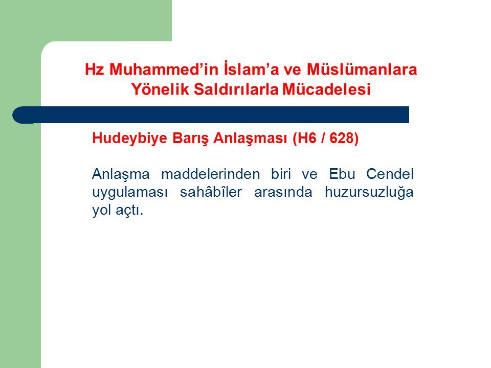 Hudeybiye Barış Anlaşması (H6 / 628) Anlaşma maddelerinden biri ve Ebu Cendel uygulaması sahâbîler arasında huzursuzluğa yol açtı. Hz Muhammed'in İsla