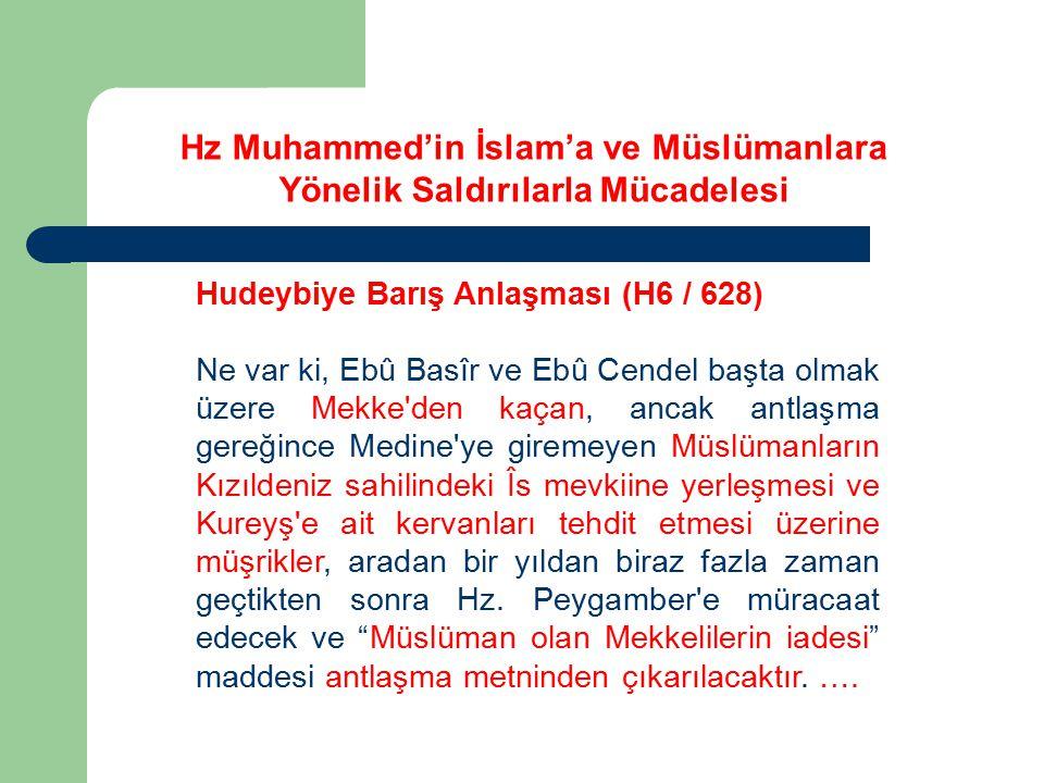 Hudeybiye Barış Anlaşması (H6 / 628) Ne var ki, Ebû Basîr ve Ebû Cendel başta olmak üzere Mekke'den kaçan, ancak antlaşma gereğince Medine'ye giremeye