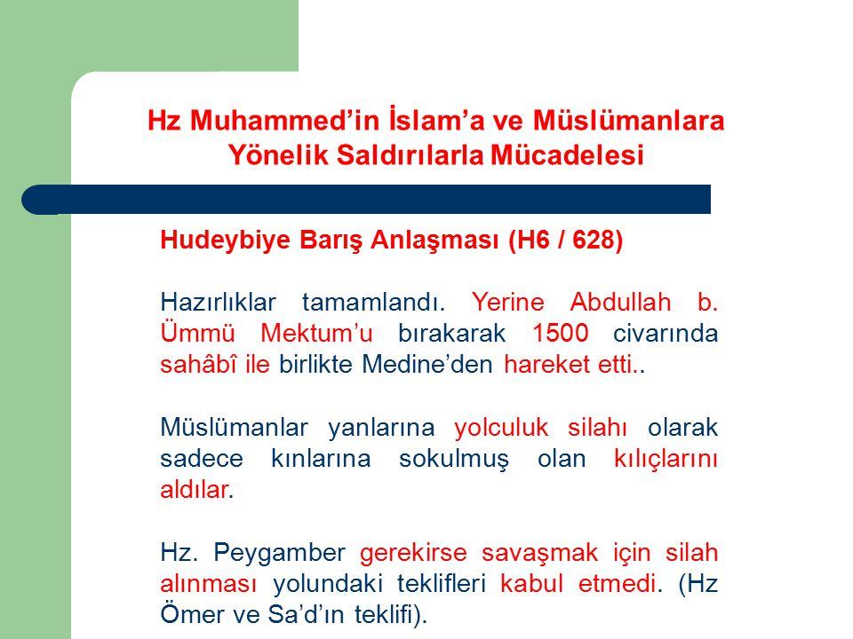 Hz Muhammed'in İslam'a ve Müslümanlara Yönelik Saldırılarla Mücadelesi Hudeybiye Barış Anlaşması (H6 / 628) Hazırlıklar tamamlandı. Yerine Abdullah b.