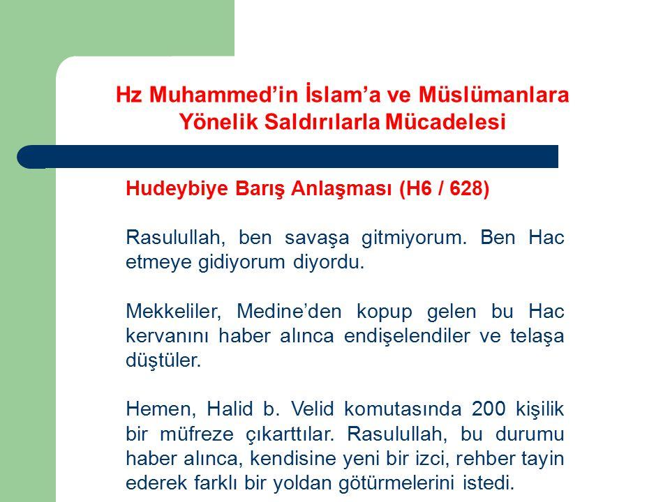 Hz Muhammed'in İslam'a ve Müslümanlara Yönelik Saldırılarla Mücadelesi Hudeybiye Barış Anlaşması (H6 / 628) Rasulullah, ben savaşa gitmiyorum. Ben Hac