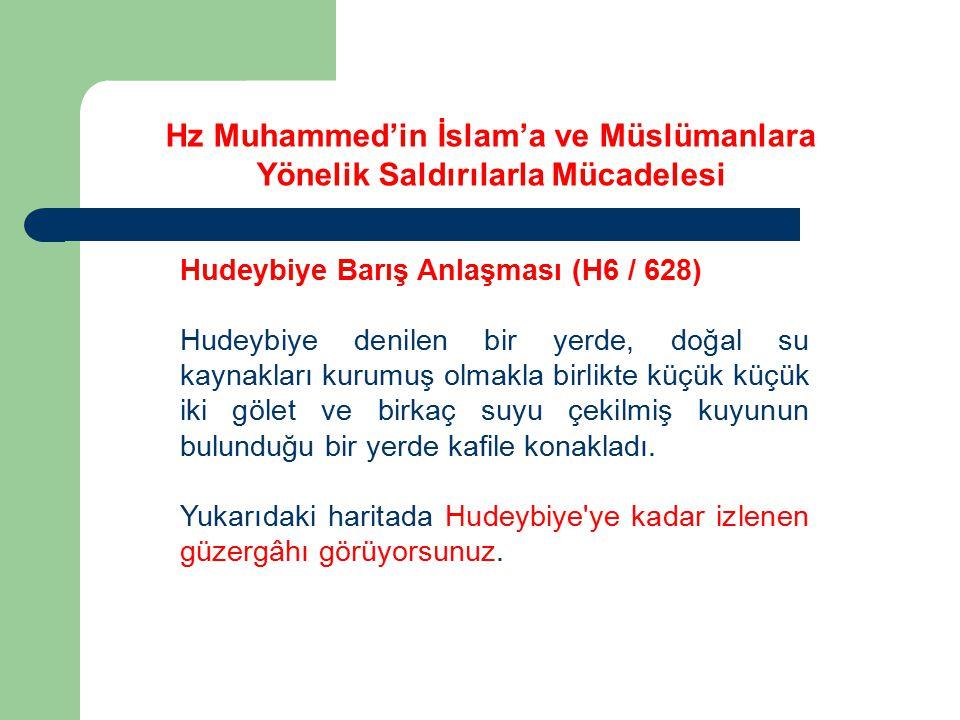 Hz Muhammed'in İslam'a ve Müslümanlara Yönelik Saldırılarla Mücadelesi Hudeybiye Barış Anlaşması (H6 / 628) Hudeybiye denilen bir yerde, doğal su kayn