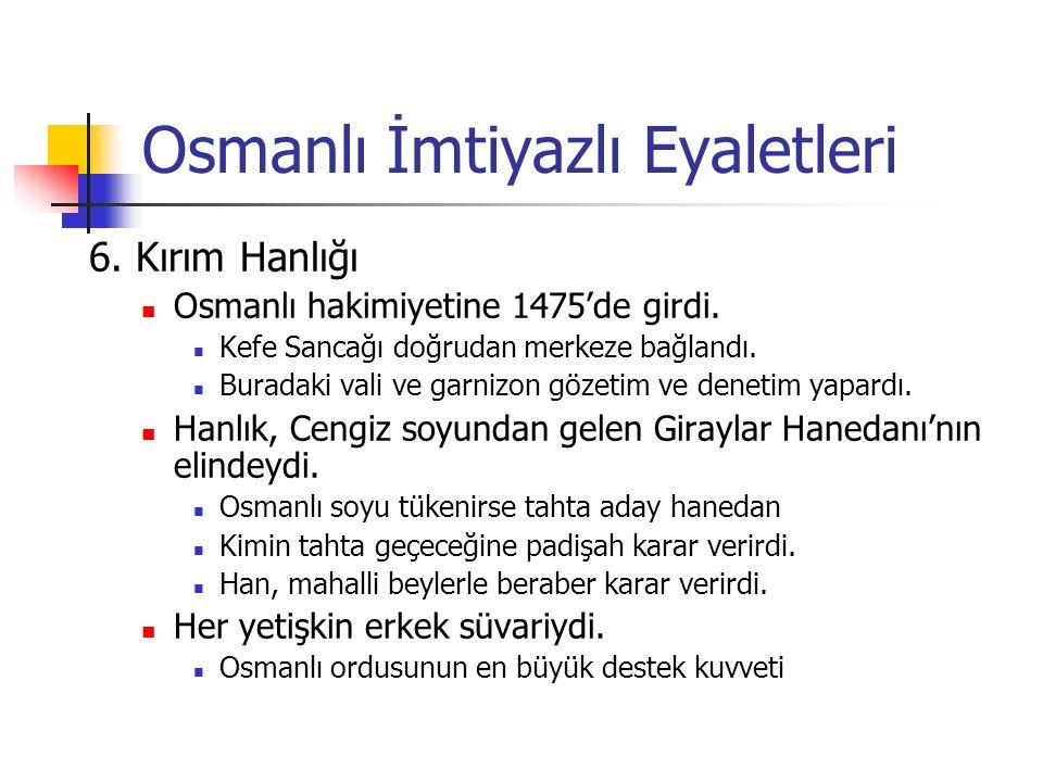 Osmanlı İmtiyazlı Eyaletleri 6. Kırım Hanlığı Osmanlı hakimiyetine 1475'de girdi. Kefe Sancağı doğrudan merkeze bağlandı. Buradaki vali ve garnizon gö