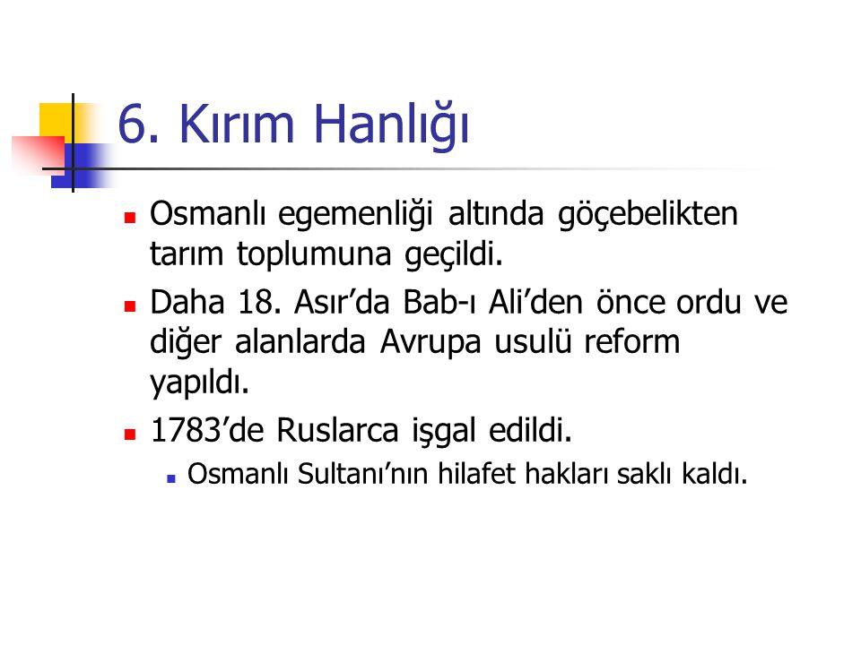 6. Kırım Hanlığı Osmanlı egemenliği altında göçebelikten tarım toplumuna geçildi. Daha 18. Asır'da Bab-ı Ali'den önce ordu ve diğer alanlarda Avrupa u