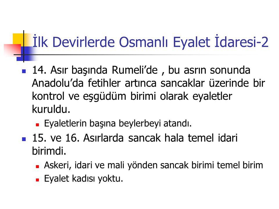 İlk Devirlerde Osmanlı Eyalet İdaresi-2 14. Asır başında Rumeli'de, bu asrın sonunda Anadolu'da fetihler artınca sancaklar üzerinde bir kontrol ve eşg