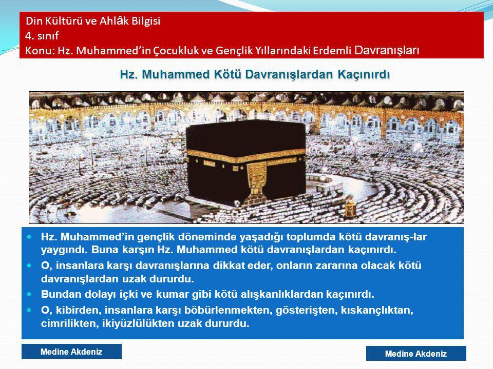 Din Kültürü ve Ahl â k Bilgisi 4. sınıf Konu: Hz. Muhammed'in Çocukluk ve Gençlik Yıllarındaki Erdemli Davranışları Hz. Muhammed'in gençlik döneminde