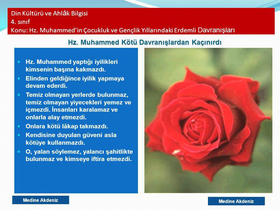 Din Kültürü ve Ahl â k Bilgisi 4. sınıf Konu: Hz. Muhammed'in Çocukluk ve Gençlik Yıllarındaki Erdemli Davranışları Hz. Muhammed yaptığı iyilikleri ki