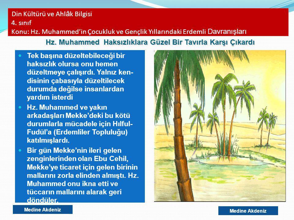 Din Kültürü ve Ahl â k Bilgisi 4. sınıf Konu: Hz. Muhammed'in Çocukluk ve Gençlik Yıllarındaki Erdemli Davranışları Tek başına düzeltebileceği bir hak
