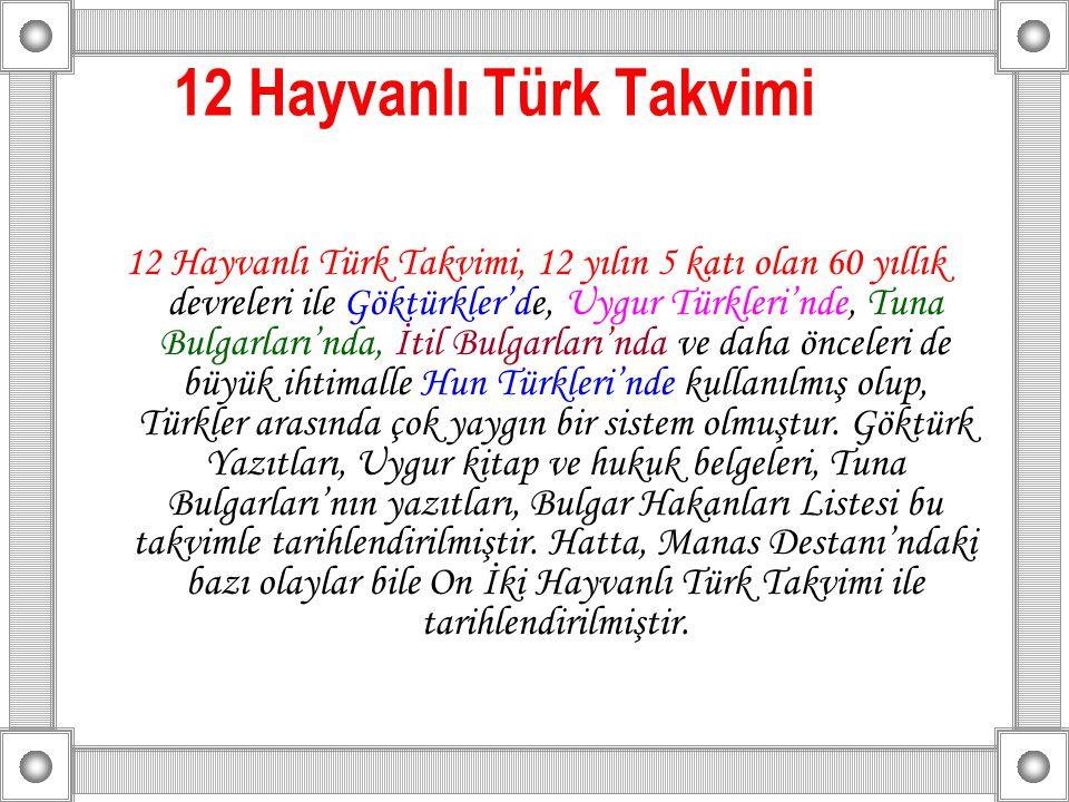 12 Hayvanlı Türk Takvimi 12 Hayvanlı Türk Takvimi, 12 yılın 5 katı olan 60 yıllık devreleri ile Göktürkler'de, Uygur Türkleri'nde, Tuna Bulgarları'nda