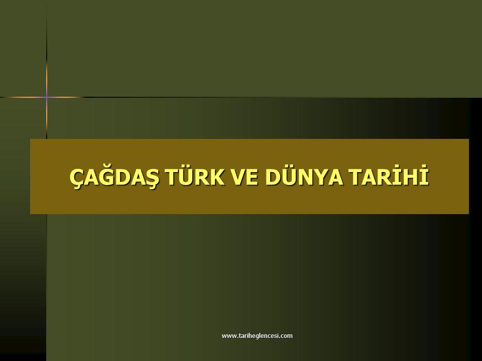 ÇAĞDAŞ TÜRK VE DÜNYA TARİHİ www.tariheglencesi.com