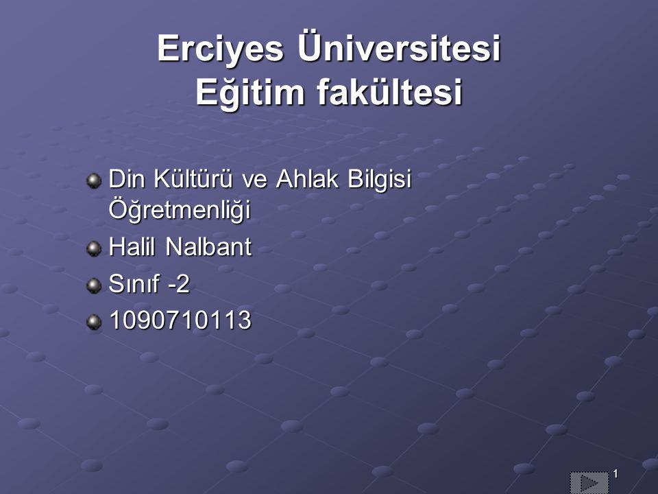 1 Erciyes Üniversitesi Eğitim fakültesi Din Kültürü ve Ahlak Bilgisi Öğretmenliği Halil Nalbant Sınıf -2 1090710113