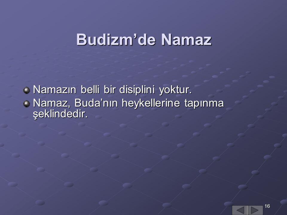 16 Budizm'de Namaz Namazın belli bir disiplini yoktur.