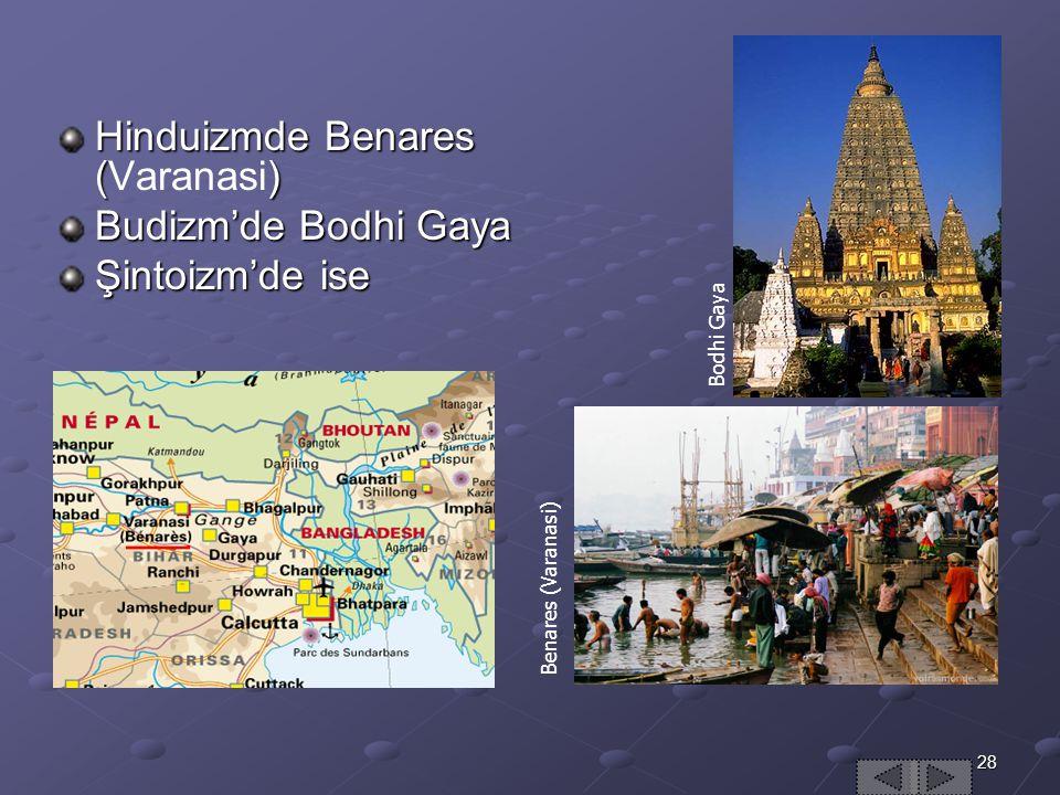 28 Hinduizmde Benares (Varanasi) Budizm'de Bodhi Gaya Şintoizm'de ise B o d h i G a y a Benares (Varanasi)