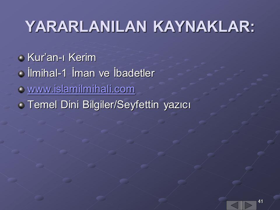 41 YARARLANILAN KAYNAKLAR: Kur'an-ı Kerim İlmihal-1 İman ve İbadetler www.islamilmihali.com Temel Dini Bilgiler/Seyfettin yazıcı