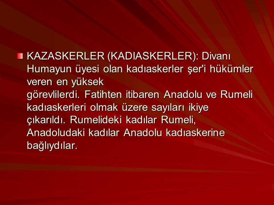 KAZASKERLER (KADIASKERLER): Divanı Humayun üyesi olan kadıaskerler şer i hükümler veren en yüksek görevlilerdi.