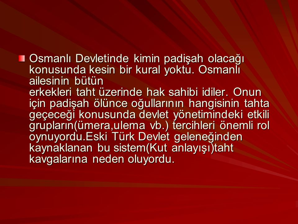 Osmanlı Devletinde kimin padişah olacağı konusunda kesin bir kural yoktu.