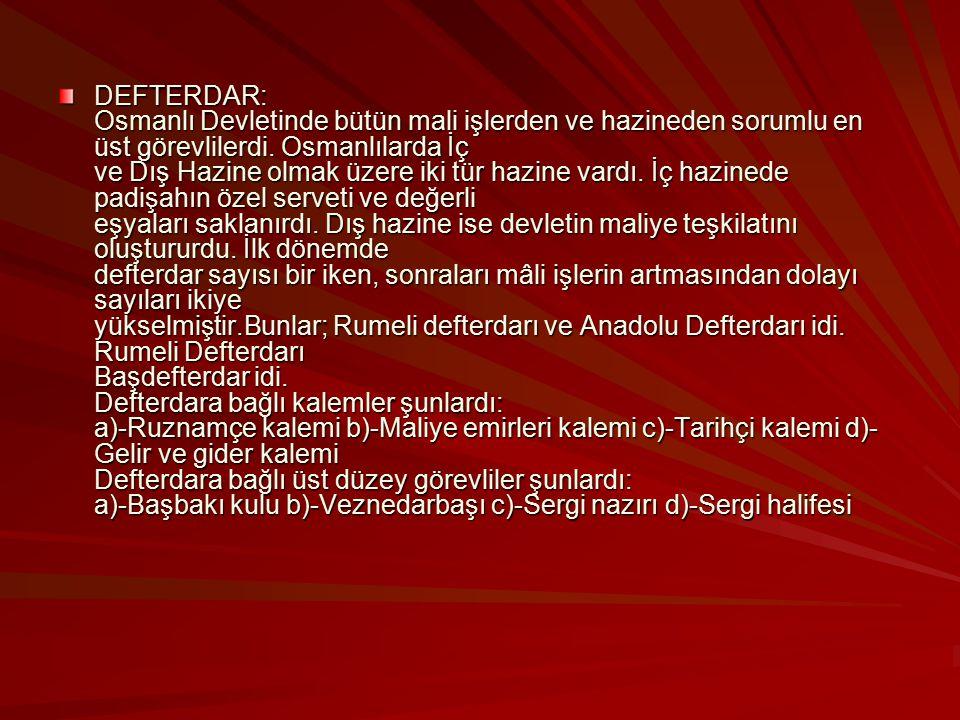 DEFTERDAR: Osmanlı Devletinde bütün mali işlerden ve hazineden sorumlu en üst görevlilerdi.