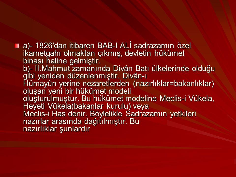 a)- 1826 dan itibaren BAB-I ALİ sadrazamın özel ikametgahı olmaktan çıkmış, devletin hükümet binası haline gelmiştir.